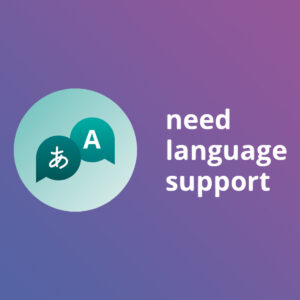 If you need language support.
