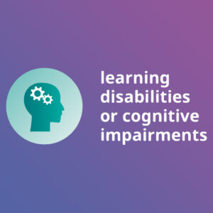 Learning disabilities or cognitive impairments